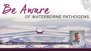 Be Aware of Waterborne Pathogens with with Dr. Darin Ingels