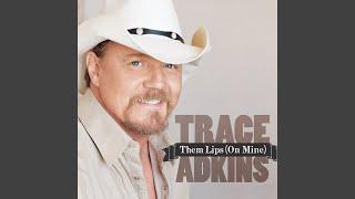 Trace Adkins Them Lips (On Mine)