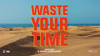 Lost Boy & Signal Goes Silent   Waste Your Time [Ultra Music]
