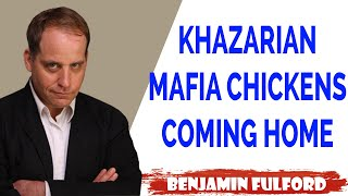 Benjamin Fulford Update — KHAZARIAN MAFIA CHICKENS COMING HOME