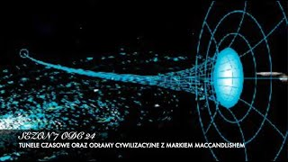 Sezon 7 Odcinek 24 – Tunele czasowe oraz odłamy cywilizacyjne z Markiem Maccandish'em