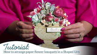 How to arrange paper flower bouquets in a Shaped Urn