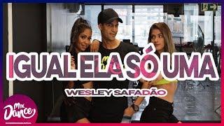 Igual Ela Só Uma   Wesley Safadão (Coreografia) Mix Dance