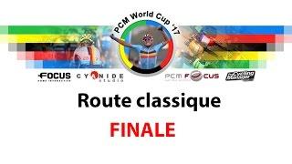 PCM WORLD CUP 2017 | Route Classique : FINALE
