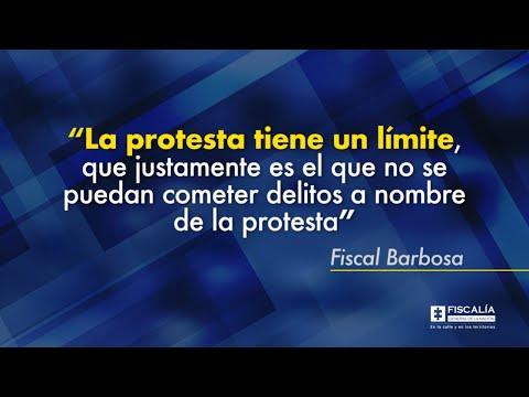 """""""La protesta tiene un límite, que justamente es el que no se puedan cometer delitos a nombre de la protesta"""": Fiscal Barbosa"""