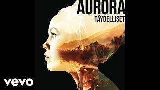 Aurora   Täydelliset (Audio)