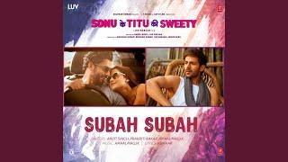 """Subah Subah (From """"Sonu Ke Titu Ki Sweety"""")"""