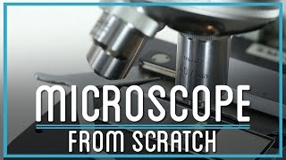 How to Make a Microscope From Scratch