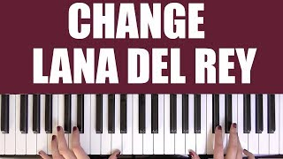 HOW TO PLAY: CHANGE - LANA DEL REY