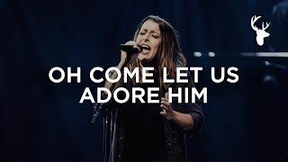 O Come Let Us Adore Him - Kalley Heiligenthal   Bethel Music Worship