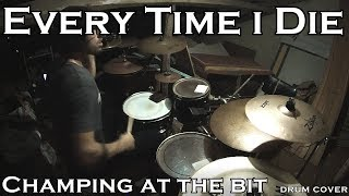 Every Time I Die - Champing at the bit (drum cover)