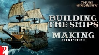 Building the Ships   Making of Thugs Of Hindostan   Chapter 1   Amitabh Bachchan   Aamir Khan