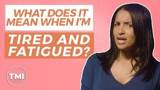 Tiredness & Fatigue: Why Am I Tired All The Time? | TMI Show