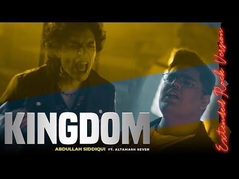 Kingdom - New Extended Rock Version by Abdullah Siddiqui ft. Altamash