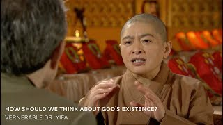 Venerable Dr. Yifa - How Should We Think About God's Existence?