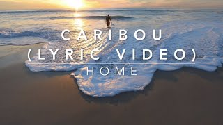 Caribou - Home (Lyric Video)