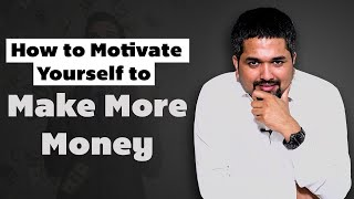 How to Motivate yourself to Make More Money?