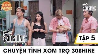 chuyen-tinh-xom-tro-30shine-loa-phuong-phim-dai-tap-tap-5-phim-hai-2018