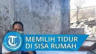 Ogah Tidur di Posko Pengungsian, Roni Pilih Tidur di Sisa Rumah yang Terbakar