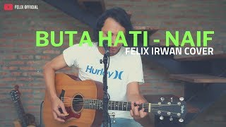 Download lagu Buta Hati Naif Felix Irwan Mp3