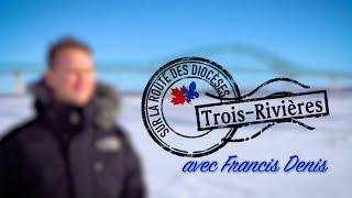 Sur la route du diocèse – Trois-Rivières