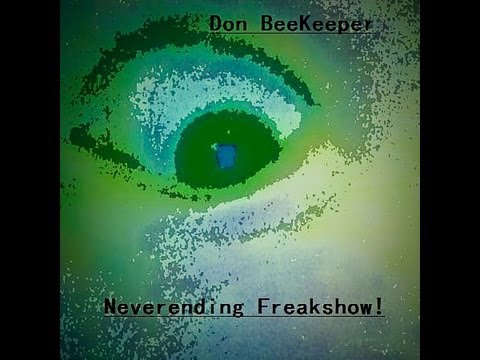 Neverending Freakshow! by Don BeeKeeper