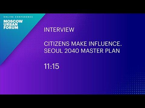 Citizens Make Influence. Seoul 2040 Master Plan
