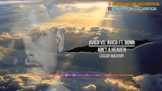 Avicii Vs. Avicii Ft. Bonn   Ain't A Heaven (Gscar MashUp)