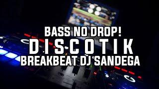 BREAKBEAT DJ SANDEGA !!! [ FULL BASS NO DROP ] DISKOTIC 2019