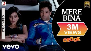 Mere Bina Lyric Video - Crook|Emraan Hashmi, Neha|Nikhil D'Souza|Pritam|Mukesh Bhatt