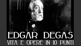 Edgar Degas: Vita E Opere In 10 Punti