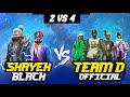 SHAYEK, BLACK VS TEAM D 👽🎯 2 VS 4 CLASH SQUAD MATCH @TEAM D OFFICIAL