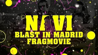 NAVI: BLAST IN MADRID FRAGMOVIE