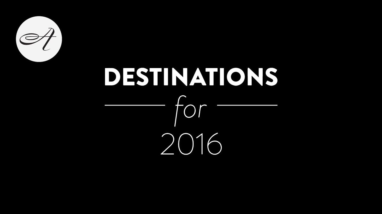 Our favourite destinations for 2016