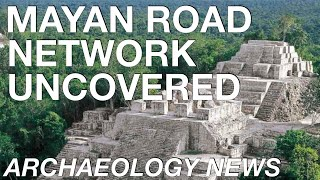 ARCHAEOLOGY NEWS - Hidden Mayan Road Network Uncovered In Yucatan Rainforest Using Laser Technology