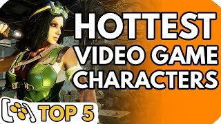 Top 5 Hottest Video Game Characters of All Time