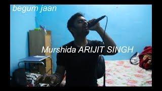 Murshida Begum Jaan Arijit Singh Live karaoke Cover