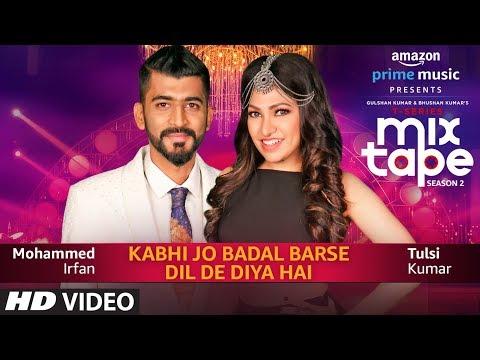 Kabhi Jo Badal Barse/Dil De Diya Hai | Tulsi Kumar, Mohammed Irfan |T-SERIES MIXTAPE SEASON 2 |Ep 12
