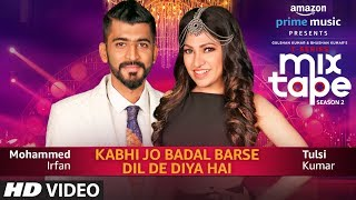 Mp3 Kabhi Jo Badal Dil De Diya Hai Mp3 Song Download
