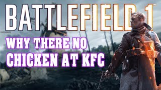 Battlefield 1 Funny Moments~ WHY THERE NO CHICKEN AT KFC