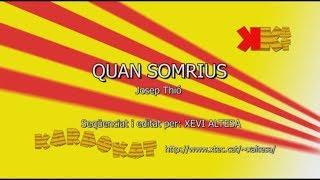 Quan Somrius - JOSEP THIÓ - Karaoke En Català - KARAOKAT