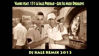 Vanki feat. 151 & Sale Prerad - Gde Su Moji Drugovi [DJ Kale Remix 2013]