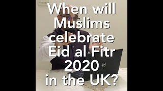 When is Eid al Fitr 2020/1441? Steps Towards a UK Islamic Calendar