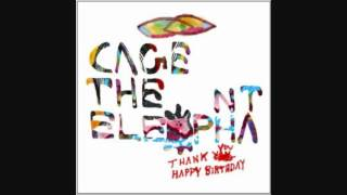 Cage the Elephant - Always Something - Thank You, Happy Birthday - LYRICS (2011) HQ
