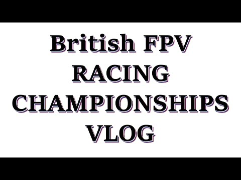 british-fpv-racing-championships---vlog