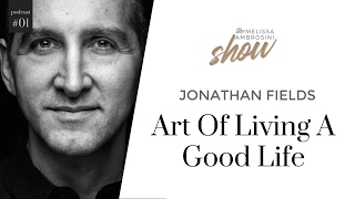 1: Jonathan Fields On The Art Of Living A Good Life With Melissa Ambrosini