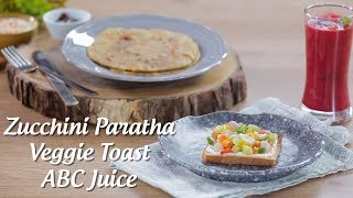 Easy To Make Healthy Breakfast Recipes - Zucchini Paratha, Veggie Toast, ABC Juice By Amrita Kaur