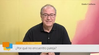 Enric Más Cerca: ¿Por Qué No Encuentro Pareja?   Enric Corbera
