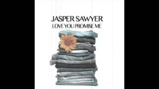 Jasper Sawyer-Love You, Promise Me