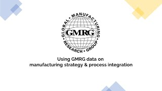 Using GMRG data on manufacturing strategy and process integration